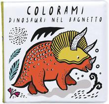 Nicocaradonna.it Colorami. Dinosauri nel bagnetto. Ediz. a colori. Con gadget Image