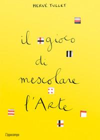 Il Il gioco di mescolare l'arte. Ediz. a colori - Tullet Hervé - wuz.it