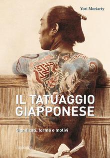 Il tatuaggio giapponese. Significati, forme e motivi - Yori Moriarty - copertina