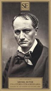 Una storia straordinaria. Saggio su un sogno di Baudelaire - Michel Butor - 2