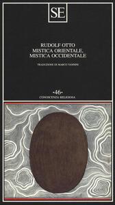 Mistica orientale, mistica occidentale. Interpretazione e confronto - Rudolf Otto - copertina
