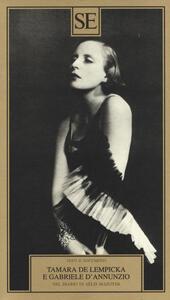 Tamara de Lempicka e Gabriele D'Annuzio. Nel diario di Aélis Mazoyer. Ediz. illustrata