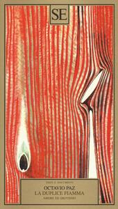 La duplice fiamma. Amore ed erotismo - Octavio Paz - copertina