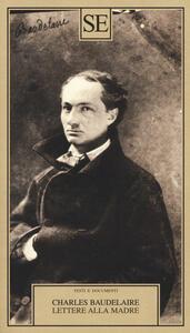 Lettere alla madre - Charles Baudelaire - copertina