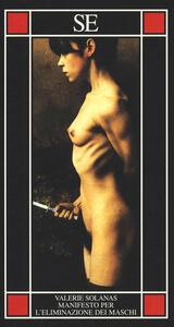 S.C.U.M. Manifesto per l'eliminazione dei maschi - Valerie Solanas - 2
