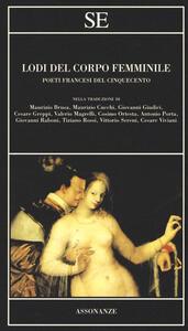 Lodi del corpo femminile. Poeti francesi del Cinquecento. Testo francese a fronte - copertina