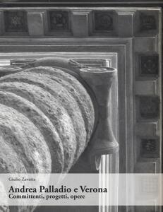 Andrea Palladio e Verona. Committenti, progetti, opere. Ediz. illustrata