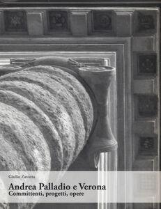 Andrea Palladio e Verona. Committenti, progetti, opere