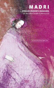 Madri... Voglio vederti danzare - Antonia Chiara Scardicchio - copertina
