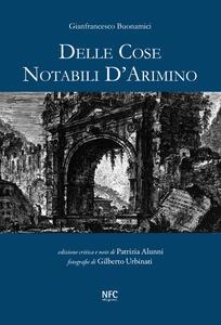 Delle cose notabili d'Arimino. Ediz. illustrata - Gianfrancesco Buonamici - copertina