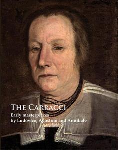 The Carracci. Early masterpieces by Ludovico, Agostino and Annibale. Ediz. illustrata - Andrea Emiliani - copertina