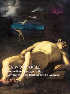 Caino e Abele. Studio di un'opera giovanile di Giovan Francesco Barbieri detto il Guercino. Ediz. illustrata - copertina