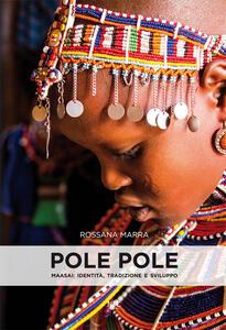 Pole pole. Maasai. Identità, tradizione e sviluppo. Ediz. illustrata - Rossana Marra - copertina