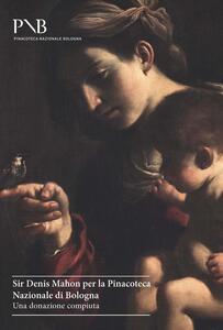 Sir Denis Mahon per la Pinacoteca Nazionale di Bologna. Una donazione compiuta. Ediz. illustrata - copertina