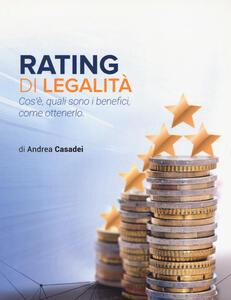 Rating di legalità. Cos'è, quali sono i benefici, come ottenerlo - Andrea Casadei - copertina