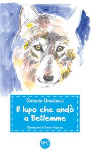 Il lupo che andò a Betlemme - Antonio Anastasio - copertina