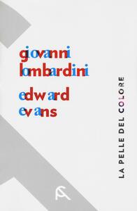 La pelle del colore. Giovanni Lombardini-Edward Evans. Catalogo della mostra (Rimini, 17 febbraio-7 aprile 2018). Ediz. italiana e inglese - copertina