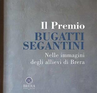 Il Premio Bugatti Segantini. Nelle immagini degli allievi di Brera - copertina