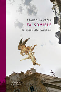 Falsomiele. Il diavolo, Palermo - Franco La Cecla - copertina