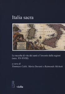 Italia sacra. Le raccolte di vite dei santi e l'«inventio» delle regioni (secc. XV-XVIII) - copertina