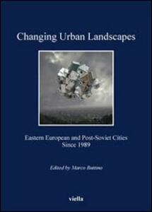 Changing urban landscapes. Eastern european and post-soviet cities since 1989 - copertina