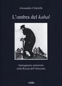 L' ombra del Kahal. Immaginario antisemita nella Russia dell'Ottocento - Alessandro Cifariello - copertina