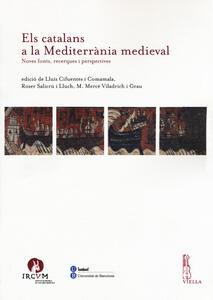 Els catalans a la Mediterranìa medieval. Noves fonts, recerques i perspectives - copertina