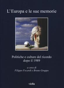 L' Europa e le sue memorie. Politiche e culture del ricordo dopo il 1989 - copertina