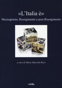 «L'Italia è». Mezzogiorno, Risorgimento e post-Risorgimento