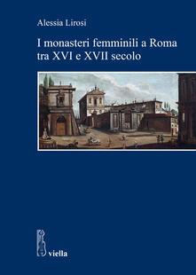 I monasteri femminili a Roma tra XVI e XVII secolo - Alessia Lirosi - ebook