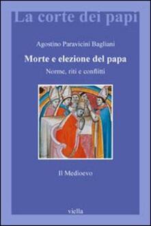 Morte e elezione del Papa. Norme, riti e conflitti. Il Medioevo.pdf