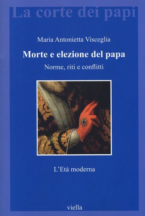 Morte e elezione del papa. Norme, riti e conflitti. L'età moderna