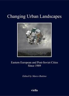 Changing urban landscapes. Eastern european and post-soviet cities since 1989
