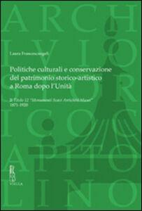Politiche culturali e conservazione del patrimonio storico-artistico a Roma dopo l'unità. Il titolo 12 monumenti scavi antichità musei 1871-1920