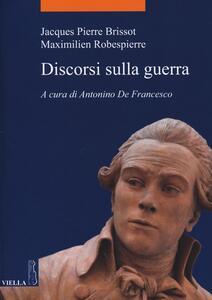 Discorsi sulla guerra - Jacques Pierre Brissot,Maximilien de Robespierre - copertina