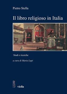 Il libro religioso in Italia nell'età moderna e contemporanea. Studi e ricerche - Maria Lupi,Pietro Stella - ebook