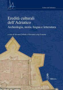 Eredità culturali dell'Adriatico. Il patrimonio industriale - Silvana Collodo,Giovanni Luigi Fontana - ebook