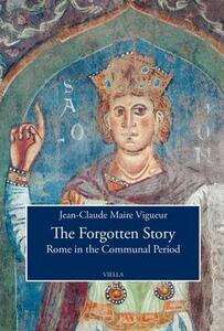 The forgotten story. Rome in the communal period - Jean-Claude Maire Vigueur - copertina