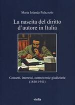 La nascita del diritto d'autore in Italia. Concetti, interessi, controversie giudiziarie (1840-1941)