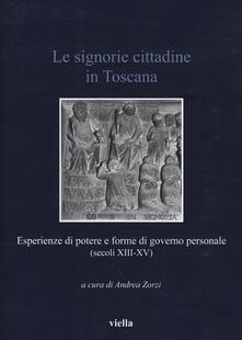 Le signorie cittadine in Toscana. Esperienze di potere e forme di governo personale (secoli XIII-XV)
