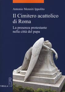 Il cimitero acattolico di Roma. La presenza protestante nella città del papa - Antonio Menniti Ippolito - copertina
