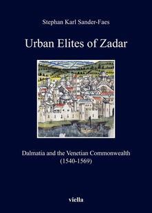 Urban elites of zadar. Dalmatia and the venetian commonwealth (1540-1569)