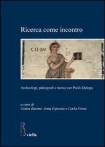 Ricerca come incontro. Archeologi, paleografi e storici per Paolo Delogu - copertina