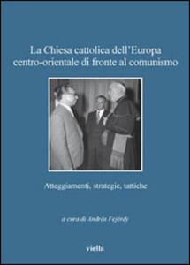 La Chiesa cattolica dell'Europa centro-orientale di fronte al comunismo. Atteggiamenti, strategie, tattiche