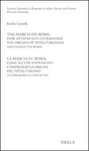 La Marcia su Roma: come alcuni antifascisti compresero le origini del totalitarismo (e coniarono il concetto). Ediz. italiana e inglese