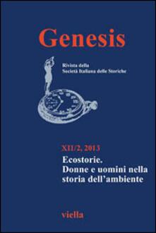 Genesis. Rivista della Società italiana delle storiche (2013). Vol. 2: Ecostorie. Donne e uomini nella storia dellambiente..pdf