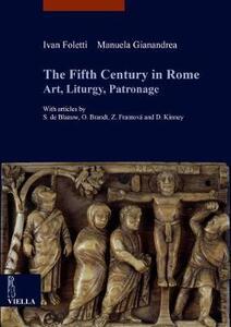 The fifth century in Rome. Art, liturgy, patronage - Ivan Foletti,Manuela Gianandrea - copertina
