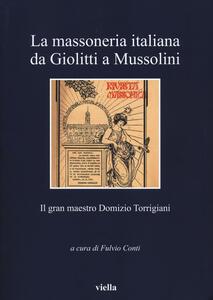 La massoneria italiana da Giolitti a Mussolini. Il gran maestro Domizio Torrigiani - copertina