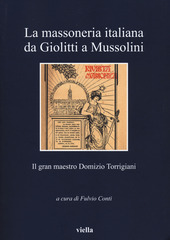 La massoneria italiana da Giolitti a Mussolini. Il gran maestro Domizio Torrigiani