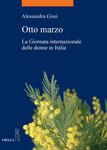 OTTO MARZO. LA GIORNATA INTERNAZIONALE DELLE DONNE IN ITALIA di Alessandra Gissi